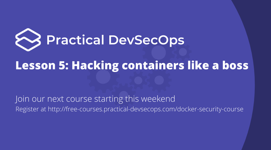 Lesson 5: Hacking Containers Like A Boss – Part 2
