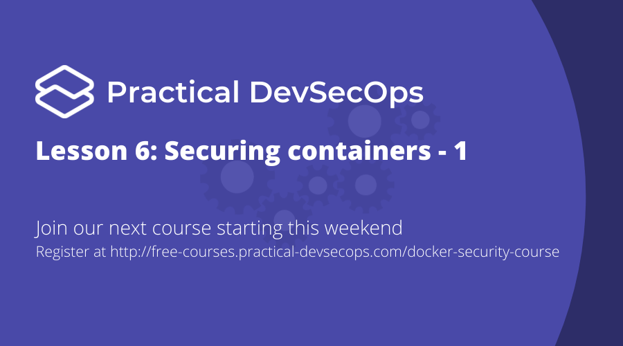 Lesson 6: Defending container Infrastructure