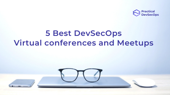 5 Best DevSecOps Virtual Conferences and Meetups of 2020